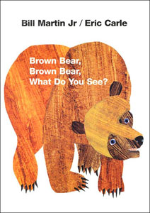 Brown Bear Brown Bear What Do You See Eric Carle Bill Martin Jr