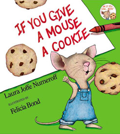 if you give a mouse a cookie by laura numeroff and felicia bond