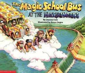 The Magic School Bus At the Waterworks Joanna Cole Bruce Degan